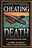 Cheating Death, Larry Kaniut, 0945397615
