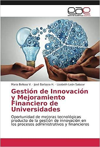 Gestión de Innovación y Mejoramiento Financiero de Universidades: Oportunidad de mejoras tecnológicas producto de la gestión de innovación en los ... y ...