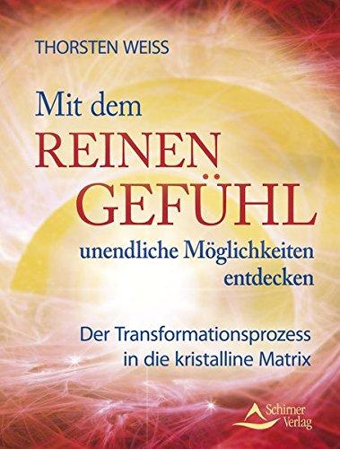 Mit dem reinen Gefühl unendliche Möglichkeiten entdecken: Der Transformationsprozess in die kristalline Matrix