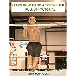Learn How to Do a Typewrieter Pull Up: Tutorial - Bodyweight Fitness and Calisthenics with Tony Ciccia