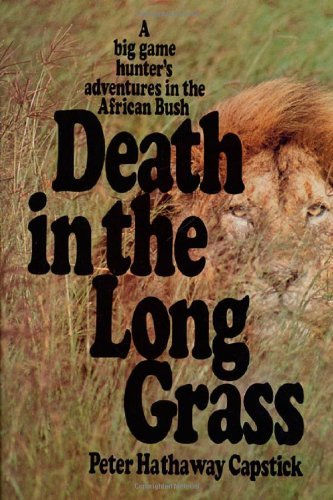Death in the Long Grass: A Big Game Hunter's Adventures in the African Bush 1st edition by Peter H. Capstick (1978) Hardcover