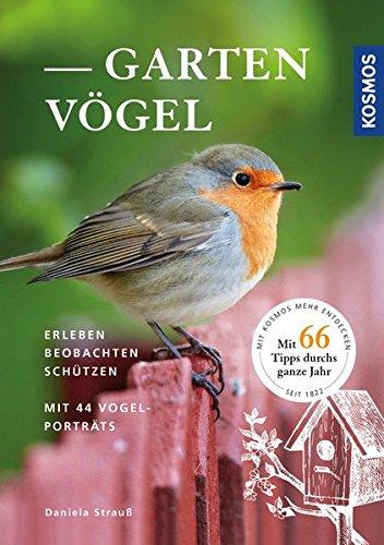 Gartenvögel erleben, beobachten, schützen: mit 44 Vogelporträts