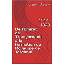 De l'Emirat de Transjordanie à la formation du Royaume de Jordanie: 1914-1949 (French Edition)