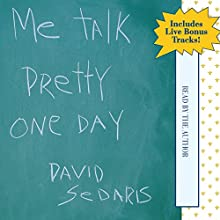 Me Talk Pretty One Day Audiobook by David Sedaris Narrated by David Sedaris