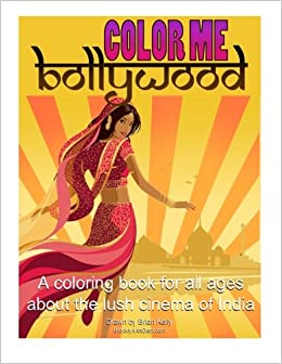 Amazon Color Me Bollywood Coloring Book For All Ages About The Lush Cinema Of India 9781530732609 Brian P Kelly Books