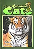 Those Colossal Cats (Those Amazing Animals)