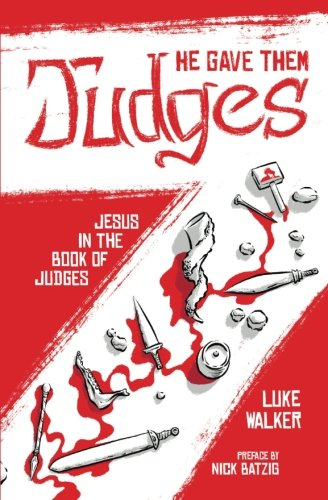 He Gave Them Judges: Jesus in the Book of Judges