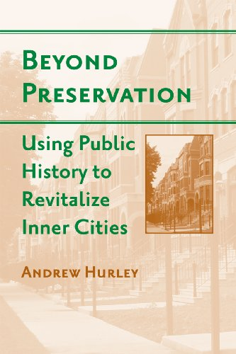 Beyond Preservation: Using Public History to Revitalize Inner Cities (Urban Life, Landscape and Policy)