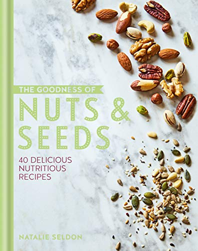 The Goodness of Nuts and Seeds by Natalie Seldon