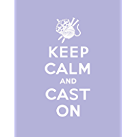 Keep Calm Cast On: Good Advice for Knitters