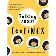 Talking about Feelings: A Book to Assist Adults in Helping Children Unpack, Understand and Manage Their Feelings and Emotions