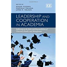 Leadership and Cooperation in Academia: Reflecting on the Roles and Responsibilities of University Faculty and Management by Roger Sugden (2013-05-29)
