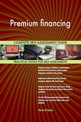 Premium financing All-Inclusive Self-Assessment - More than 710 Success Criteria, Instant Visual Insights, Comprehensive Spreadsheet Dashboard, Auto-Prioritized for Quick Results
