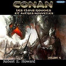 Les clous rouges (Conan le Cimmérien 6)   Livre audio Auteur(s) : Robert E. Howard Narrateur(s) : Frédéric Kneip