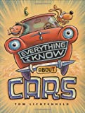 Everything I Know About Cars: A Collection of Made-Up Facts, Educated Guesses, and Silly Pictures about Cars, Trucks, and Other Zoomy Things