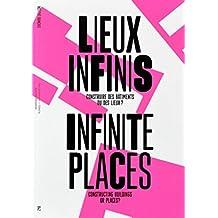 Lieux infinis [edition bilingue]: Construire des bâtiments ou des lieux?