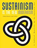 img - for Sustainism Is the New Modernism: A Cultural Manifesto for the Sustainist Era book / textbook / text book