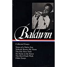 James Baldwin: Collected Essays (LOA #98): Notes of a Native Son / Nobody Knows My Name / The Fire Next Time / No Name in the Street / The Devil Finds Work