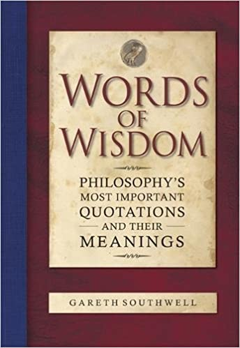 Buy Words Of Wisdom Philosophys Most Important Quotations And Their Meanings Book Online At Low Prices In India Words Of Wisdom Philosophys Most