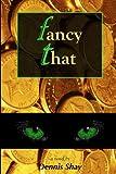 Fancy That, Dennis Shay, 0615152945