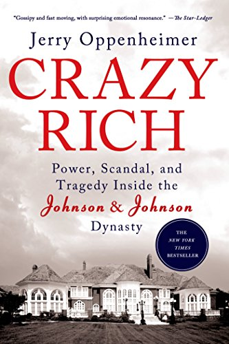 Crazy Rich: Power, Scandal, and Tragedy Inside the Johnson & Johnson Dynasty by St Martin s Griffin