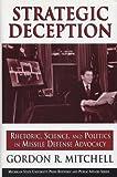 Strategic Deception: Rhetoric, Science, and Politics in Missile Defense Advocacy (Rhetoric & Public Affairs)