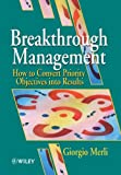 img - for [ BREAKTHROUGH MANAGEMENT: HOW TO CONVERT PRIORITY OBJECTIVES INTO RESULTS ] By Merli, Giorgio ( Author) 1995 [ Hardcover ] book / textbook / text book
