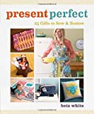 Present Perfect: 25 Gifts to Sew & Bestow