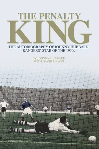 The Penalty King: The Autobiography of Johnny Hubbard, Rangers' Star of the 1950s