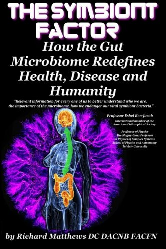 The Symbiont Factor: How the Gut Microbiome Redefines Health, Disease and Humanity