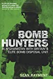 Bomb Hunters: Life and Death Stories with Britain's Elite Bomb Disposal Unit in Afghanistan
