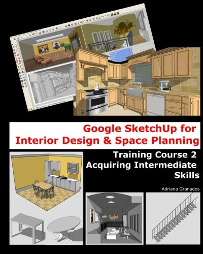 Amazon.com: Google Sketchup for Interior Design & Space Planning: Acquiring  Intermediate Skills (9781456334024): Adriana Granados, Jo Dawson, Michael  Dugas: ...