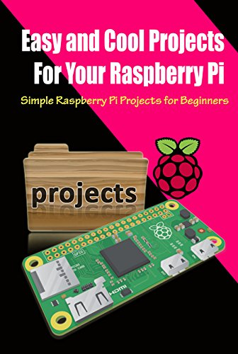 Easy and Cool Projects For Your Raspberry Pi: Simple Raspberry Pi Projects for Beginners, Photo Frame, Stream Pc Games and Camera with Motion Capture Kindle Editon