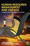 Human Resource Management and Change: A Practising Manager's Guide, Lanny Entrekin, Brenda D. Scott-Ladd, 0415824052
