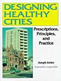Designing Healthy Cities : Prescriptions, Principles, and Practice, Aicher, Joseph L., 0894649272