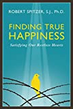 img - for Finding True Happiness: Satisfying Our Restless Hearts (Happiness, Suffering, and Transcendence) book / textbook / text book