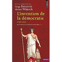 L'Invention de la démocratie, 1789-1914. Histoire de la France politique