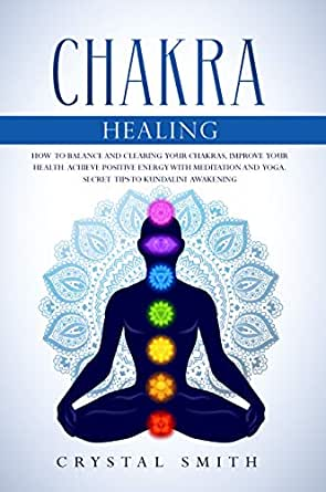 Chakra Healing: How to Balance and Clearing your Chakras ...