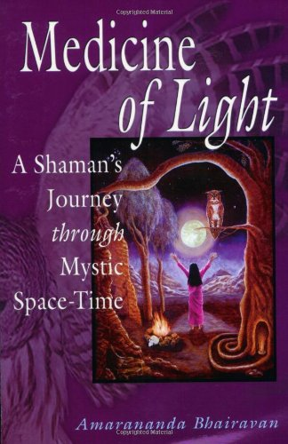 Medicine of Light: A Shaman's Journey Through Mystic Space-Time