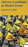 Chiisme et politique au Moyen-Orient : Iran, Irak, Liban, monarchies du Golfe par Louër