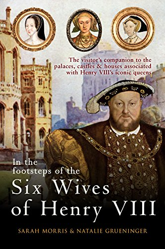 Pdf Memoirs In the Footsteps of the Six Wives of Henry VIII: The visitor's companion to the palaces, castles & houses associated with Henry VIII's iconic queens