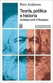 Teoría política e historia: Un debate con E.P Thompson: 370 Siglo XXI de España General: Amazon.es: Anderson, Perry, Terrén, Eduardo: Libros
