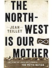 North-West Is Our Mother, The: The Story of Louis Riel's People, the Metis Nation