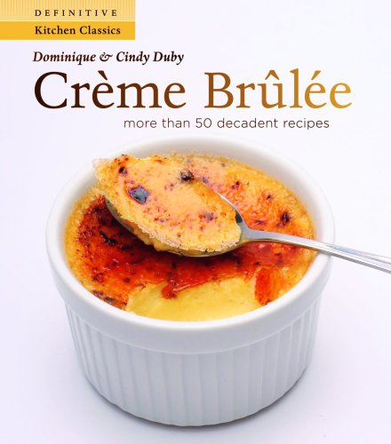 Creme Brulee: More Than 50 Decadent Recipes (Definitive Kitchen Classics Series)