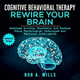 Cognitive Behavioral Therapy: Rewire Your
