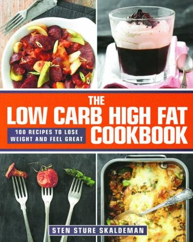 The Low Carb High Fat Cookbook: 100 Recipes to Lose Weight and Feel Great