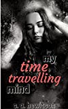 My Time Travelling Mind: Elle Moss, Miss popular at Dulcy High, discovers a strange 'mind portal' to the past. (Strange Stories Book 5)