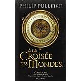 � la Crois�e des Mondes: L'int�gralepar Philip Pullman