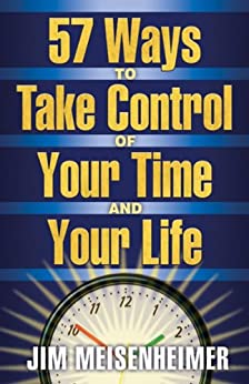 57 Ways To Take Control Of Your Time And Your Life by [Meisenheimer, Jim]