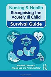 Recognising the Acutely Ill Child (Nursing and Health Survival Guides)